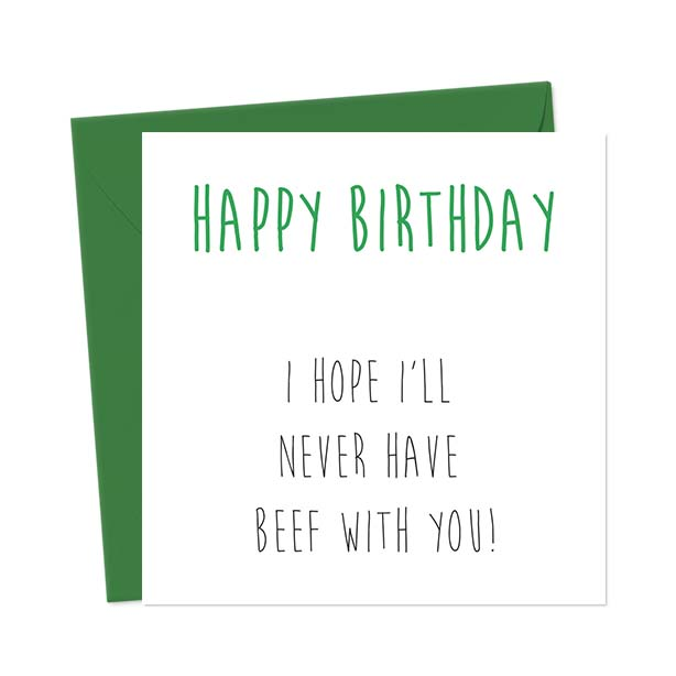 Happy Birthday – I hope i'll never have beef with you!