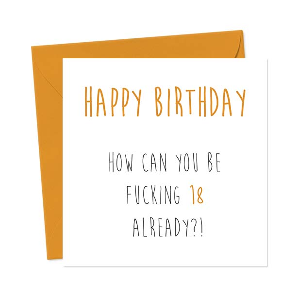 Happy Birthday – How can you be fucking [Choose Age] already?!