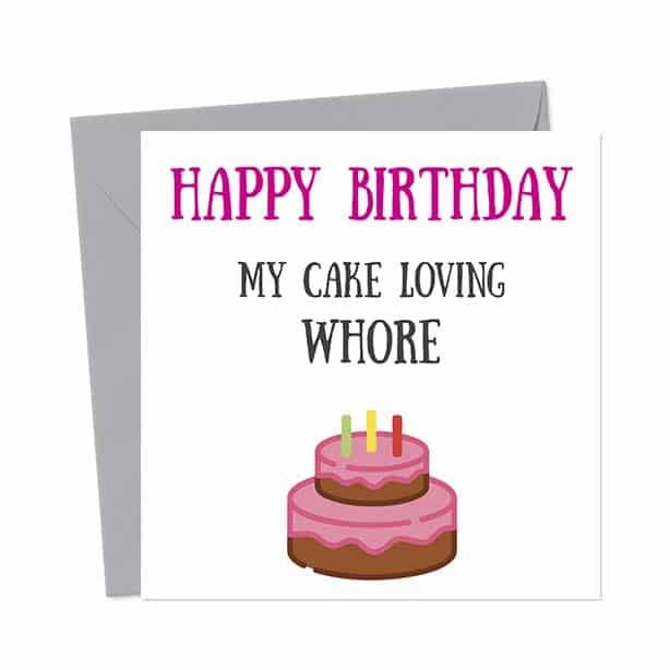 Happy Birthday My Cake Loving Whore