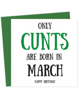 Only cunts are born in March - Happy Birthday