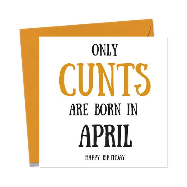 Only cunts are born in April – Happy Birthday