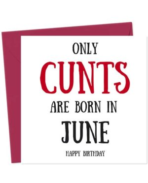 Only cunts are born in June - Happy Birthday