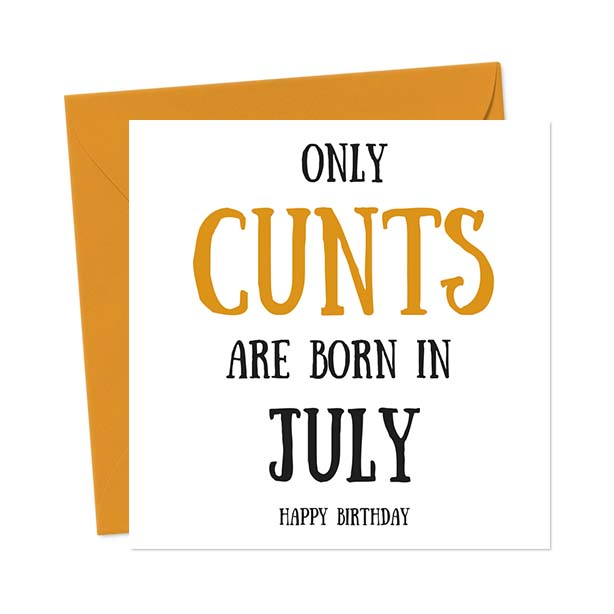 Only cunts are born in July – Happy Birthday