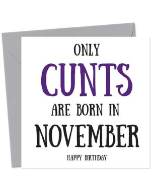 Only cunts are born in November - Happy Birthday