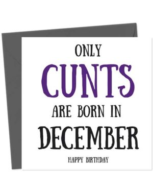 Only cunts are born in December - Happy Birthday