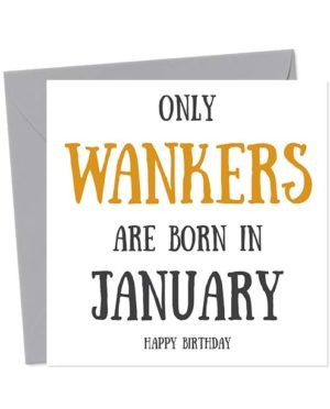Only Wankers Are Born in January - Happy Birthday