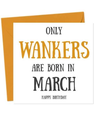 Only Wankers Are Born in March - Happy Birthday Greetings Card