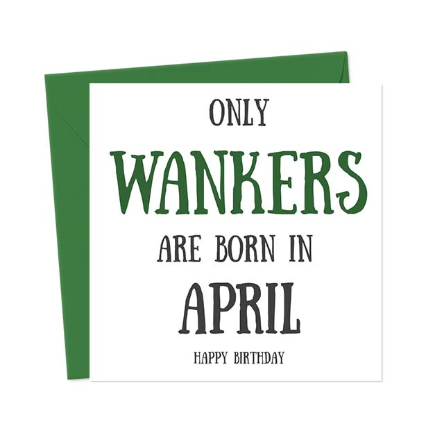 Only Wankers Are Born in April – Happy Birthday Greetings Card