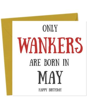 Only Wankers Are Born in May - Happy Birthday Greetings Card