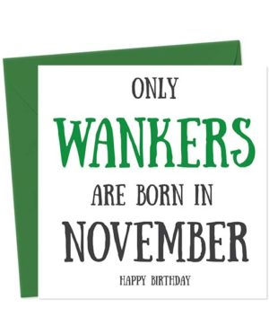 Only Wankers Are Born in November - Happy Birthday Greetings Card