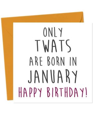 Only twats are born in January - Happy Birthday! Birthday Card