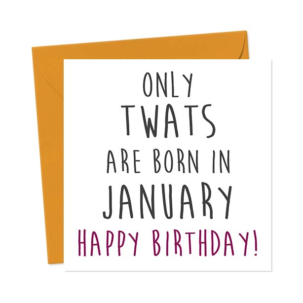 Only twats are born in January – Happy Birthday! Birthday Card