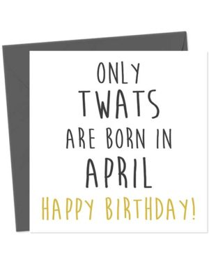 Only twats are born in April - Happy Birthday! Greetings Card