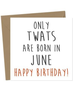 Only twats are born in June - Happy Birthday! Birthday Card