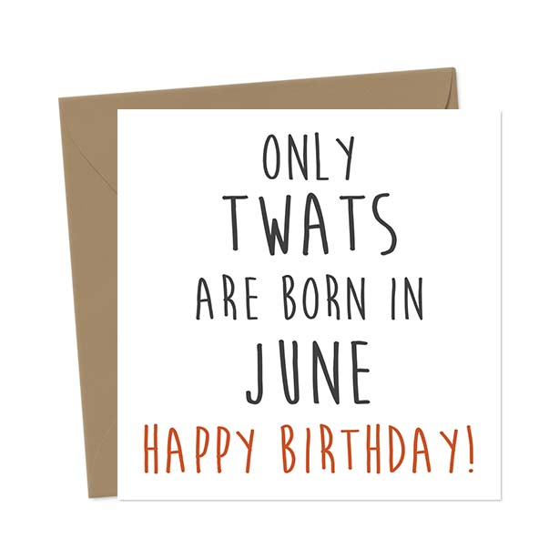 Only twats are born in June – Happy Birthday! Birthday Card