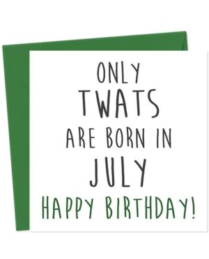 Only twats are born in July - Happy Birthday! Birthday Card