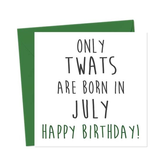 Only twats are born in July – Happy Birthday! Birthday Card