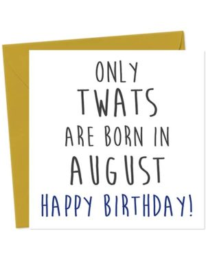Only twats are born in August - Happy Birthday! Birthday Card