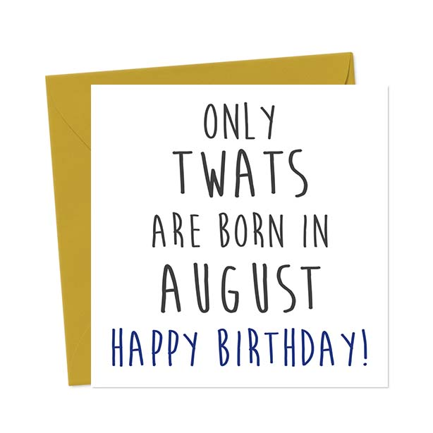 Only twats are born in August – Happy Birthday! Birthday Card