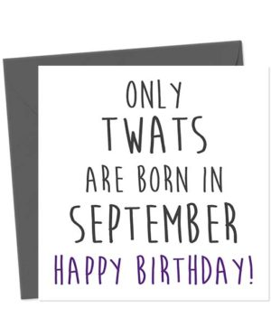 Only twats are born in September - Happy Birthday! Birthday Card