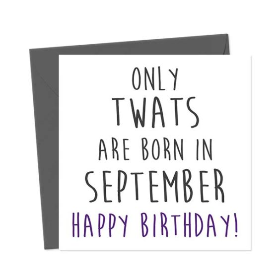Only twats are born in September – Happy Birthday! Birthday Card