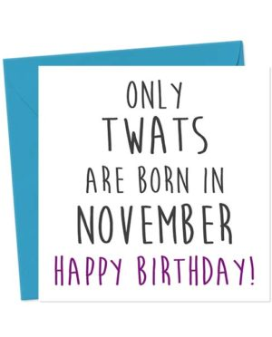 Only twats are born in November - Happy Birthday! Birthday Card