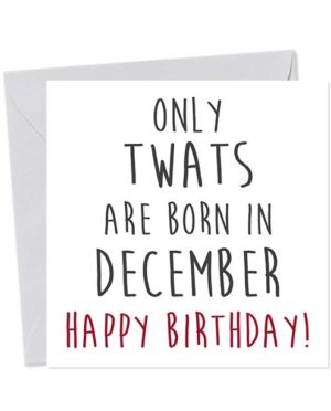 Only twats are born in December - Happy Birthday! Birthday Card
