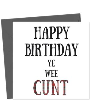 Happy Birthday Ye Wee Cunt Birthday Card