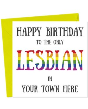 Happy Birthday to the only Lesbian in (Town Here) Birthday Card