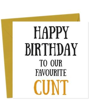 Happy Birthday To Our Favourite Cunt Birthday Card