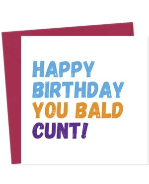 Happy Birthday You Bald Cunt! Birthday Card
