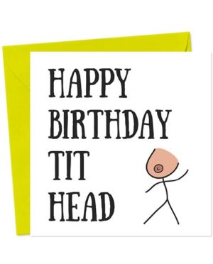 Happy Birthday Tit Head - Birthday Card