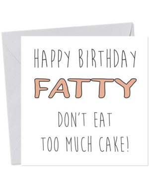 Happy Birthday Fatty Don't Eat Too Much Cake! Birthday Card