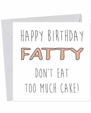 Happy Birthday Fatty Don't Eat Too Much Cake! Birthday Card