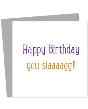 Happy Birthday You Slaaaagg!! Birthday Card