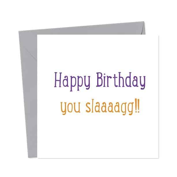 Happy Birthday You Slaaaagg!! Birthday Card