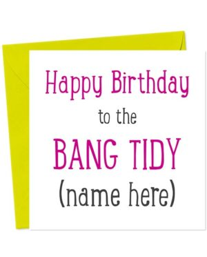 Happy Birthday to the Bang Tidy (name here) Birthday Card