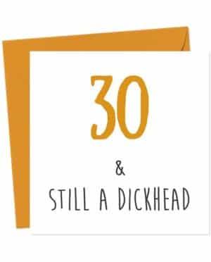 30 & Still A Dickhead Birthday Card