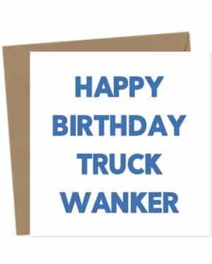 Happy Birthday Truck Wanker Birthday Card