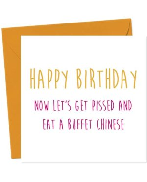 Happy Birthday now let's get pissed and eat a buffet Chinese - Birthday Card