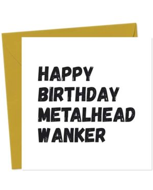 Happy Birthday Metalhead Wanker - Birthday Card