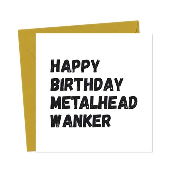 Happy Birthday Metalhead Wanker – Birthday Card