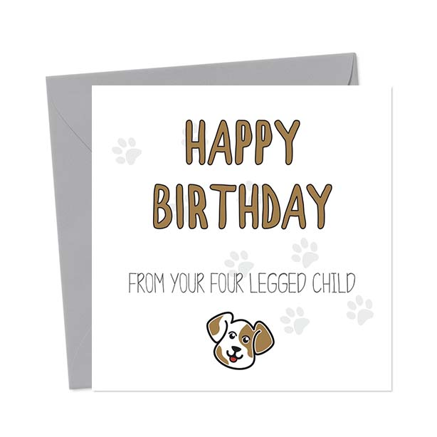 Happy Birthday from your four legged child (Dog) – Birthday Card