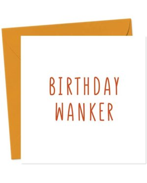 Birthday Wanker - Birthday Card
