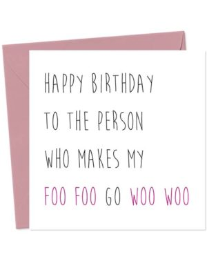 Happy Birthday to the person who makes my Foo Foo go Woo Woo - Birthday Card