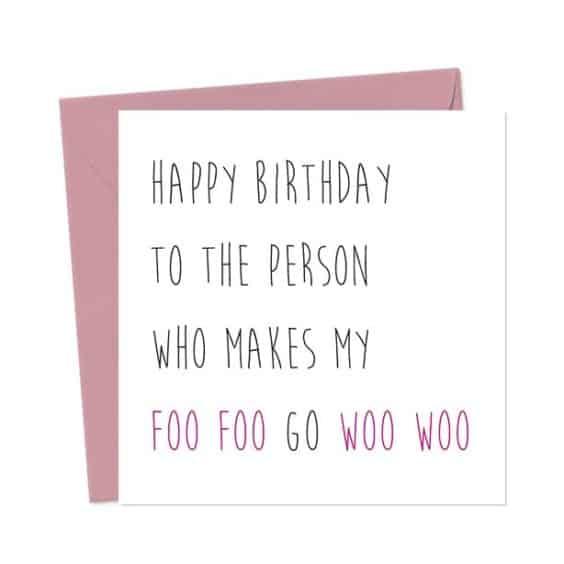 Happy Birthday to the person who makes my Foo Foo go Woo Woo – Birthday Card