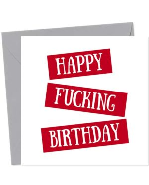 Happy Fucking Birthday - Birthday Card