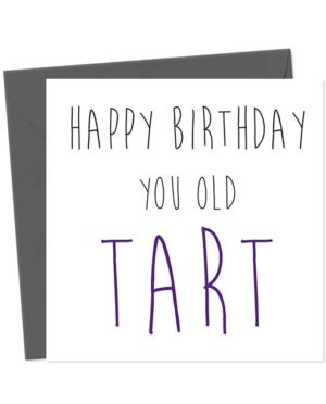Happy Birthday You Old Tart - Birthday Card