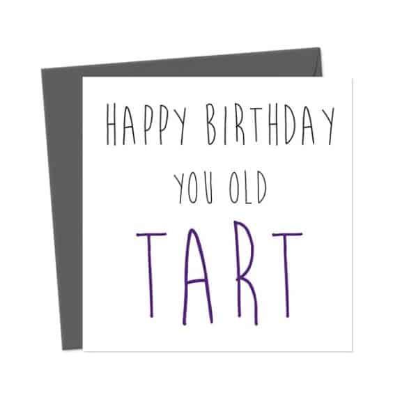 Happy Birthday You Old Tart – Birthday Card