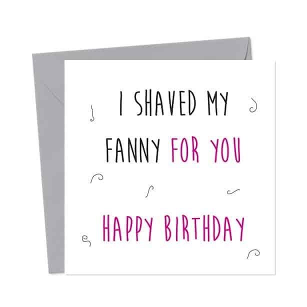 I shaved my fanny for you – Happy Birthday – Birthday Card